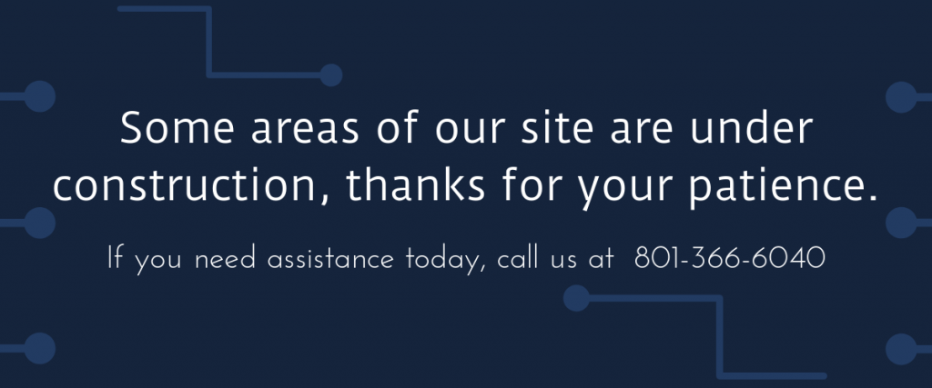 Some areas of our site are under construction, thanks for your patience. If you need assistance call 8013666040.